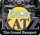 Factory Katz: The Grand Banquet гра