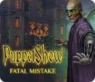 PuppetShow: Fatal Mistake гра